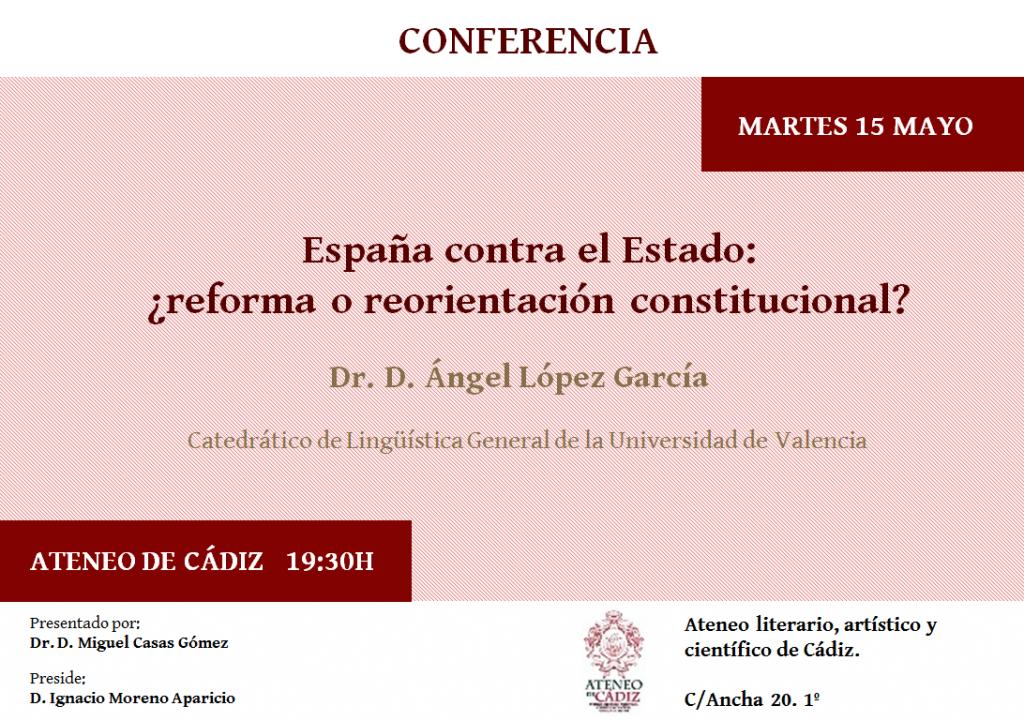 """Conference by Prof. Dr. Ángel López García,""""España contra el Estado: ¿Reforma o reorientación constitucional?"""""""